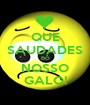 QUE SAUDADES DO NOSSO GALO! - Personalised Poster A1 size