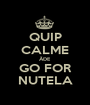 QUIP CALME ÃDE GO FOR NUTELA - Personalised Poster A1 size