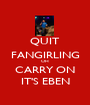 QUIT FANGIRLING OH CARRY ON IT'S EBEN - Personalised Poster A1 size