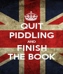 QUIT PIDDLING AND FINISH THE BOOK - Personalised Poster A1 size