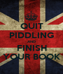 QUIT PIDDLING AND FINISH YOUR BOOK - Personalised Poster A1 size