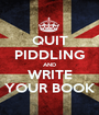 QUIT PIDDLING AND WRITE YOUR BOOK - Personalised Poster A1 size