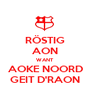 RÖSTIG AON WANT AOKE NOORD GEIT D'RAON - Personalised Poster A1 size