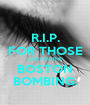 R.I.P. FOR THOSE LOST IN THE BOSTON BOMBING. - Personalised Poster A1 size