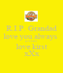 R.I.P. Grandad love you always  grumpy love kirst xXx - Personalised Poster A1 size