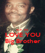 R.I.P.  SIS LOVE YOU Big Brother - Personalised Poster A1 size