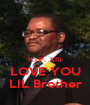R.I.P.  SIS LOVE YOU LIL Brother - Personalised Poster A1 size