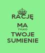 RACJĘ MA TYLKO TWOJE SUMIENIE - Personalised Poster A1 size