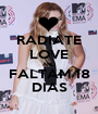RADIATE LOVE AND FALTAM 18 DIAS - Personalised Poster A1 size