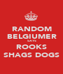 RANDOM BELGIUMER SAYS ROOKS SHAGS DOGS - Personalised Poster A1 size