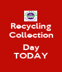 Recycling Collection  Day TODAY - Personalised Poster A1 size