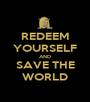 REDEEM YOURSELF AND SAVE THE WORLD - Personalised Poster A1 size