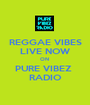 REGGAE VIBES LIVE NOW ON  PURE VIBEZ  RADIO - Personalised Poster A1 size