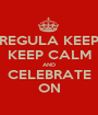 REGULA KEEP KEEP CALM AND CELEBRATE ON - Personalised Poster A1 size