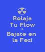 Relaja Tu Flow & Bajate en  la Fesi - Personalised Poster A1 size