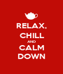RELAX, CHILL AND CALM DOWN - Personalised Poster A1 size