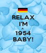 RELAX I'M A  1954 BABY! - Personalised Poster A1 size