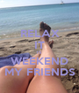 RELAX IT IS WEEKEND MY FRIENDS - Personalised Poster A1 size