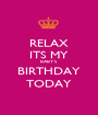 RELAX ITS MY BABY'S BIRTHDAY TODAY - Personalised Poster A1 size