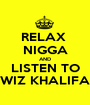 RELAX  NIGGA AND LISTEN TO WIZ KHALIFA - Personalised Poster A1 size