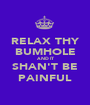 RELAX THY BUMHOLE AND IT SHAN'T BE PAINFUL - Personalised Poster A1 size