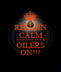 REMAIN CALM AND KEEP YOUR OILERS ON!!! - Personalised Poster A1 size