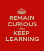REMAIN CURIOUS AND KEEP  LEARNING - Personalised Poster A1 size