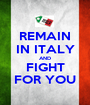 REMAIN IN ITALY AND FIGHT FOR YOU - Personalised Poster A1 size