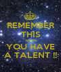 REMEMBER THIS WHEN YOU HAVE A TALENT !! - Personalised Poster A1 size