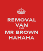 REMOVAL VAN FOR MR BROWN HAHAHA - Personalised Poster A1 size