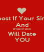Repost If Your Single And Whoever Likes Will Date YOU - Personalised Poster A1 size