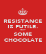 RESISTANCE IS FUTILE. BUY SOME CHOCOLATE - Personalised Poster A1 size