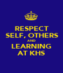RESPECT SELF, OTHERS AND LEARNING AT KHS - Personalised Poster A1 size
