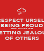 RESPECT URSELF BY BEING PROUD OF WHO YOU R & NOT GETTING JEALOUS OF OTHERS - Personalised Poster A1 size