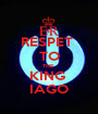 RESPET  TO THE  KING  IAGO - Personalised Poster A1 size