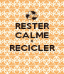 RESTER CALME & RECICLER  - Personalised Poster A1 size