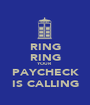 RING RING YOUR PAYCHECK IS CALLING - Personalised Poster A1 size