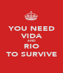 YOU NEED VIDA AND RIO TO SURVIVE - Personalised Poster A1 size