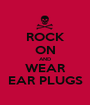 ROCK ON AND WEAR EAR PLUGS - Personalised Poster A1 size