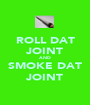ROLL DAT JOINT AND SMOKE DAT JOINT - Personalised Poster A1 size