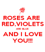 ROSES ARE  RED,VIOLETS ARE BLUE AND I LOVE YOU!!! - Personalised Poster A1 size