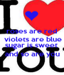 roses are red  violets are blue  sugar is sweet  and so are you - Personalised Poster A1 size
