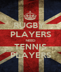 RUGBY  PLAYERS NEED TENNIS PLAYERS - Personalised Poster A1 size
