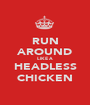 RUN AROUND LIKE A HEADLESS CHICKEN - Personalised Poster A1 size