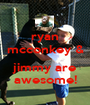ryan mcconkey &  jimmy are awesome! - Personalised Poster A1 size