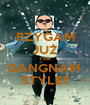 RZYGAM JUŻ TYM GANGNAM  STYLE!! - Personalised Poster A1 size