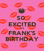 S0  EXCITED It'S FRANK'S BIRTHDAY - Personalised Poster A1 size