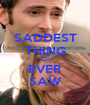 SADDEST THING YOU EVER SAW - Personalised Poster A1 size