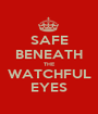 SAFE BENEATH THE WATCHFUL EYES - Personalised Poster A1 size