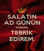 SALATIN AD GÜNÜN MÜBAREK TEBRİK EDİREM. - Personalised Poster A1 size